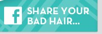 Facebook - Share your Bad hair..
