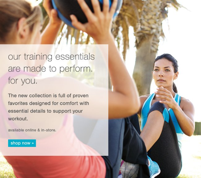 Our training essentials are made to perform. For you. Shop now.