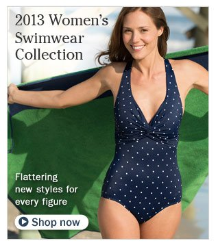 2013 Women's Swimwear Collection. Flattering new styles for every figure.