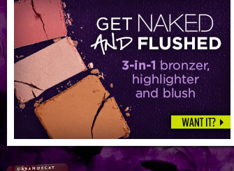 Get Naked and Flushed - 3-in-1 bronzer, highlighter and blush.  Want It? >