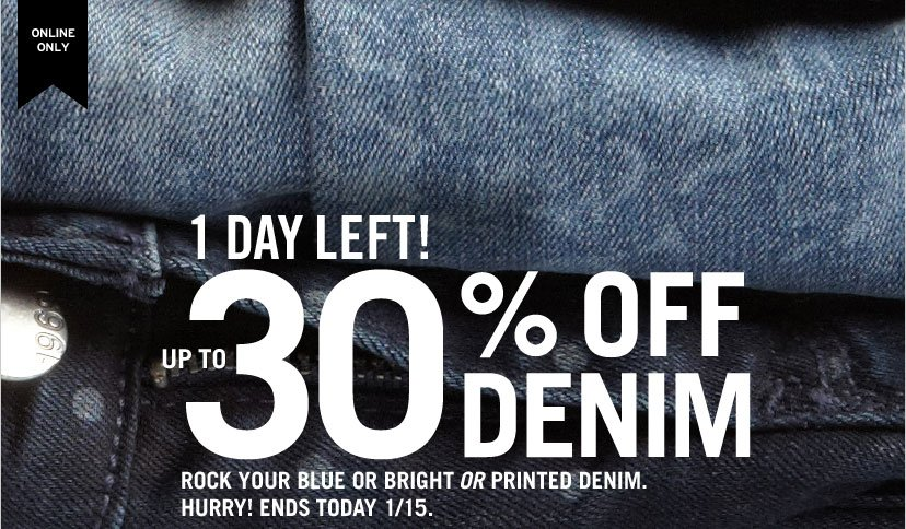 ONLINE ONLY | 1 DAY LEFT! UP TO 30% OFF DENIM - ROCK YOUR BLUE OR BRIGHT OR PRINTED DENIM. HURRY! ENDS TODAY, 1/15