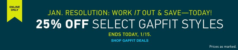 ONLINE ONLY - 25% OFF SELECT GAPFIT STYLES. ENDS TODAY, 1/15