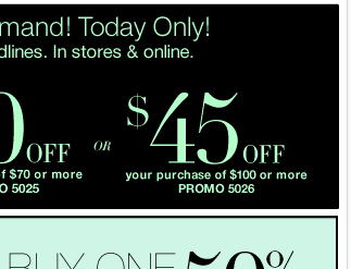 $15 off $30, $30 off $70, or $45 off $100 in stores and online! Shop now!