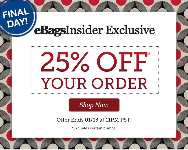 FINAL DAY! | eBagsInsider Exclusive | 25% Off* Your Order | Offer Ends 01/15 at 11PM PST | Shop Now