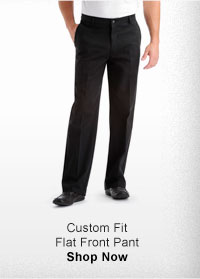CUSTOM FIT FLAT FRONT PANT SHOP NOW