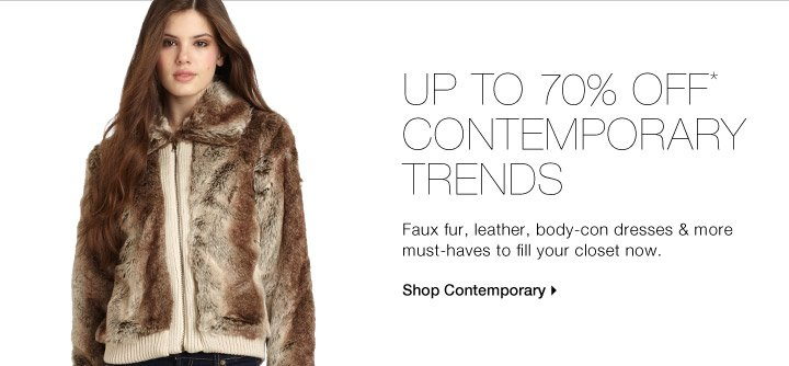 Up To 70% Off* Contemporary Trends