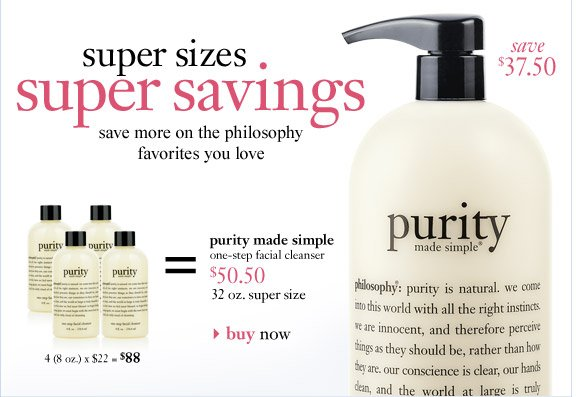 super sizes super savings - save more on the philosophy favorites you love - purity made simple one-step facial cleanser $50.50...