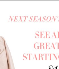 Next season's looks - now! See all our great finds starting at $16.95!