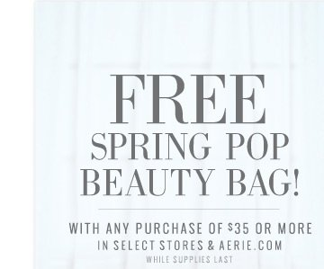 Free Spring Pop Beauty Bag! | With Any Purchase Of $35 Or More | in select stores & Aerie.com while supplies last