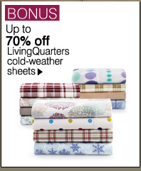 BONUS Up to 70% off LivingQuarters cold-weather sheets. Shop now.