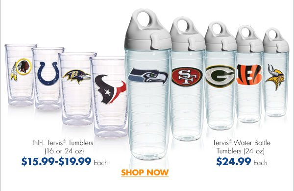 NFL Tervis® Tumblers (16 or 24 oz) $15.99-$19.99 Each  Tervis® Water Bottle Tumblers (24 oz) $24.99 Each  SHOP NOW