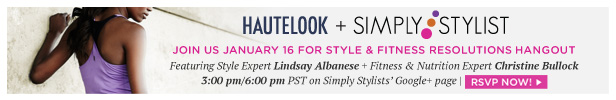 RSVP Now for the HauteLook and Simply Stylist style and fitness resolutions Google Hangout