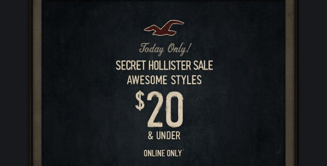 Today Only! SECRET HOLLISTER SALE AWESOME STYLES $20 & UNDER ONLINE ONLY*