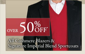 Over 50% OFF* Cashmere Blazers & Signature Imperial Blend Sportcoats