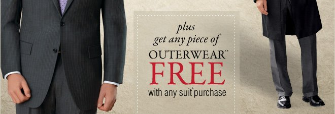 plus get any piece of Outerwear** FREE with any suit* purchase