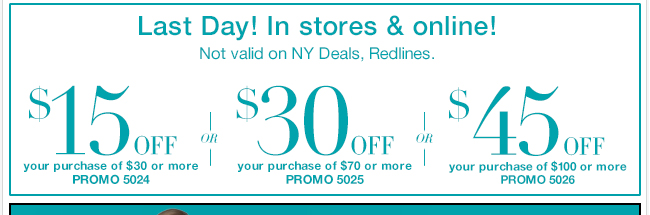 Last day in stores and online! $45 off $100, $30 off $70, or $15 off $30!