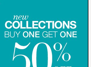 New collections buy one get one 50% off! Shop online now!