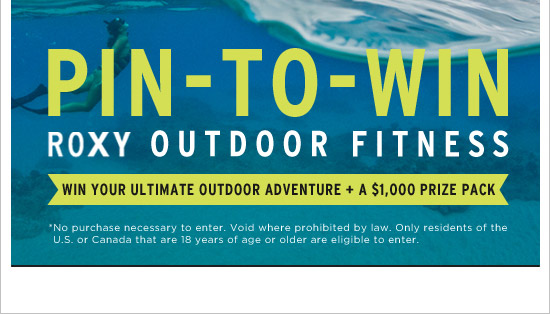 Pin-to-Win Roxy Outdoor Fitness. Win your ultimate outdoor adventure and a $1K prize pack.