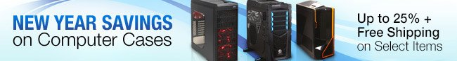 NEW YEAR SAVINGS on Computer Cases. Up to 25% + Free Shipping on Select Items.