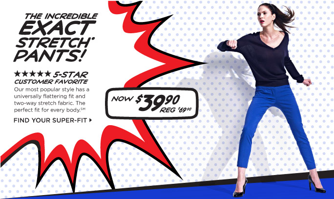 THE INCREDIBLE EXACT STRETCH PANTS!