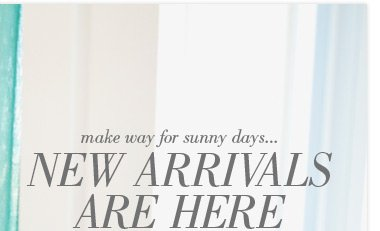 make way for sunny days... | New Arrivals Are Here