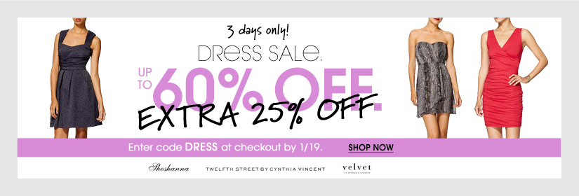 3 days only! DRESS SALE. UP TO 60% OFF. EXTRA 25% OFF Enter code DRESS at checkout by 1/19. SHOP NOW