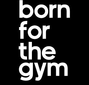 born for the gym