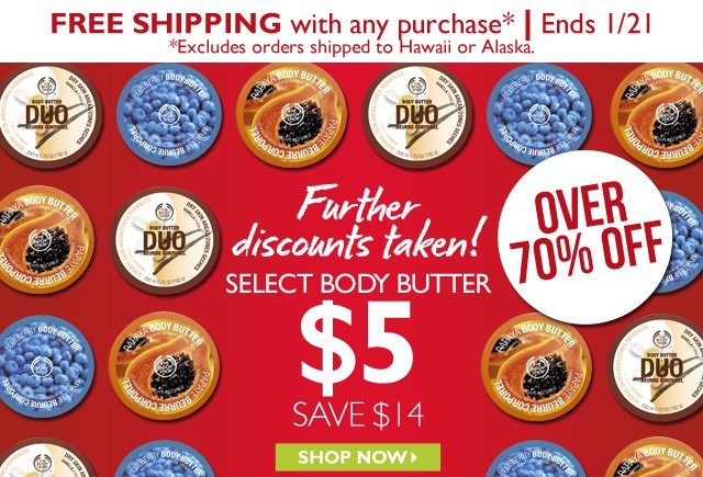 FREE Shipping with any Purchase* | Ends 1/21 -- *Excludes orders shipped to Hawaii or Alaska. -- Further discounts taken! SELECT BODY BUTTER $5 -- SAVE $14 -- OVER 70% OFF -- SHOP NOW
