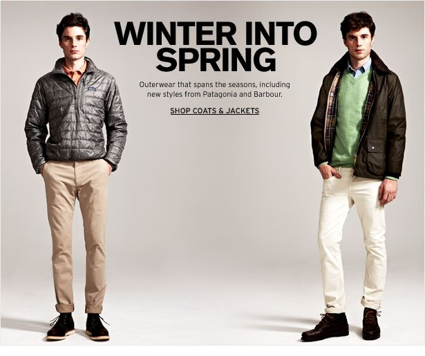 WINTER INTO SPRING - Outerwear that spans the seasons, including new styles from Patagonia and Barbour.