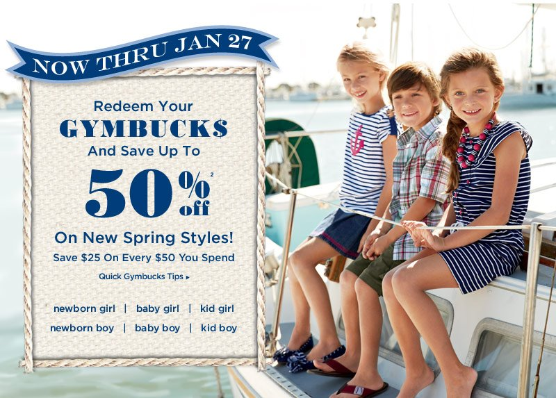 Now thru Jan 27. Redeem your Gymbucks and save up to 50% off(2) on new spring styles! Save $25 on every $50 you spend.