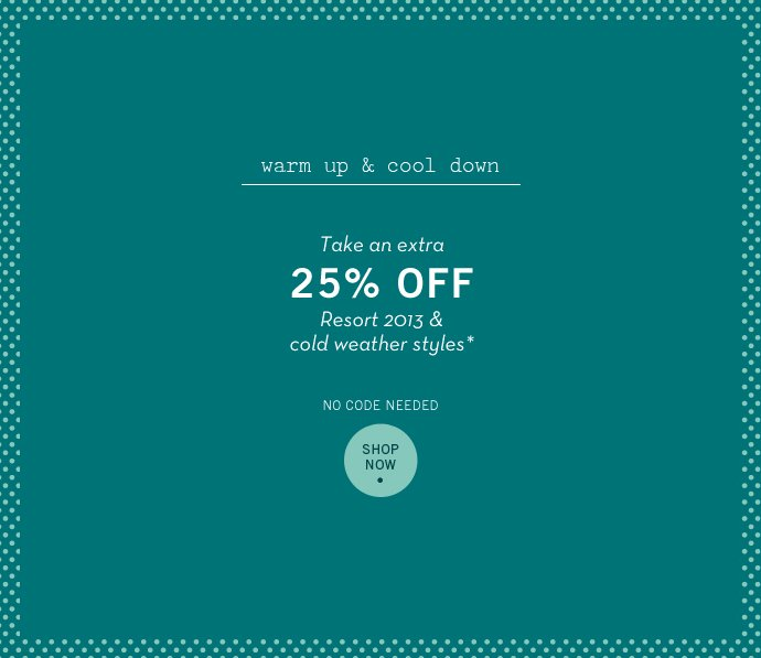 EXTRA 25% Off Styles to Warm Up & Cool Down