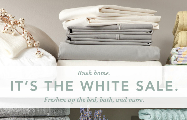 Rush home. It's the White Sale.
