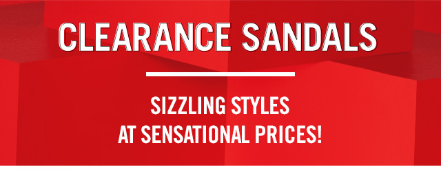 SIZZLING SANDALS AT SENSATIONAL PRICES!  CLEARANCE SANDALS