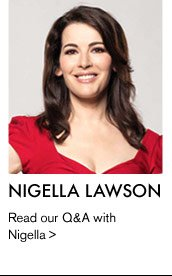 NIGELLA LAWSON - Read our Q&A with Nigella