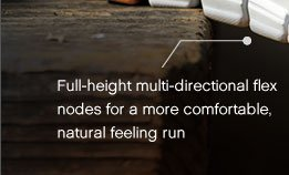 Full-height multi-directional flex nodes for a more comfortable, natural feeling run