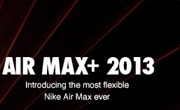 AIR MAX+ 2013 | Intorducing the most flexible Nike Air Max ever