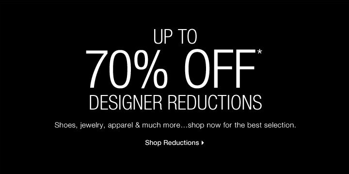 Up To 70% Off* Designer Reductions