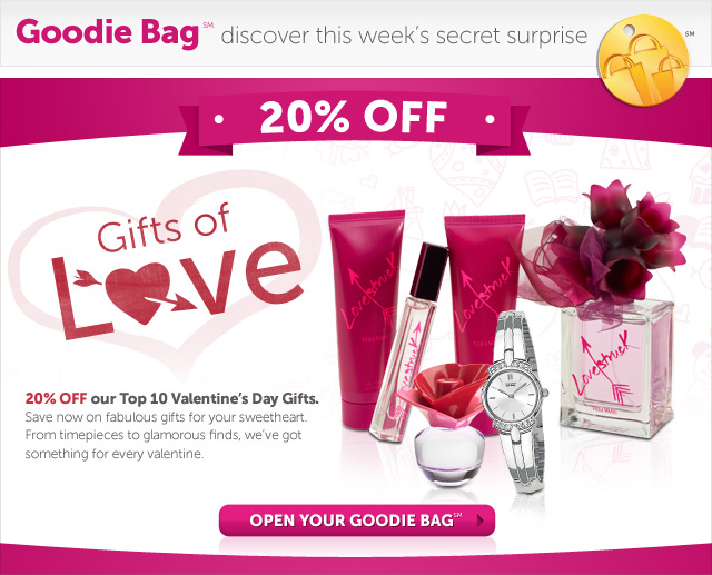 Gifts of Love - 20% OFF our Top 10 Valentine's Day Gifts. Save now on fabulous gifts for your sweetheart. From timepieces to glamourous finds, we've got something for every valentine - Open Your Goodie Bag