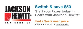 Jackson Hewitt(R) Tax Service | Switch & Save $50 | Start your taxes today in Sears with Jackson Hewitt(R) | find a Sears near you | Offer ends 4/15/13. See details
