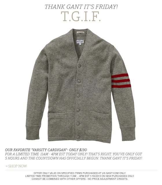 "OUR favorite ""varsity cardigan""- only $130 for a limited time. 11AM - 4PM EST TODAY ONLY! THAT'S RIGHT, YOU'VE ONLY GOT 5 HOURS AND THE COUNTDOWN HAS OFFICIALLY BEGUN. THANK GANT IT'S FRIDAY!"