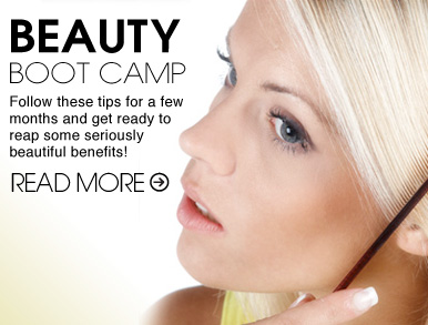 BEAUTY BOOT CAMP Take our advice for a few months and get ready to reap some seriously beautiful results!