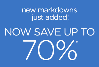 new markdowns just added! Now Save Up To 70%*