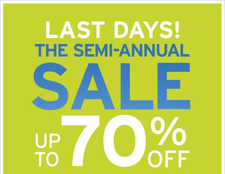 Last Days! The Semi-Annual Sales. Up To 70% Off