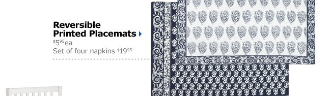 Reversible Printed Placemats $5.95 ea. Set of four napkins $19.95