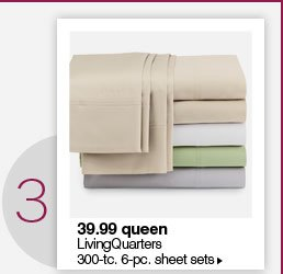 3. 39.99 queen LivingQuaters      300-tc 6-pc. sheet sets.