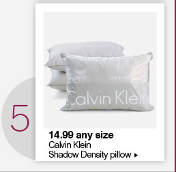 5. 14.99 any size Calvin Klein  Shadow Density pillow.