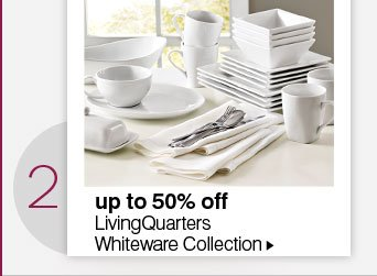 2. up to 50% off LivingQuaters  Whiteware Collection.