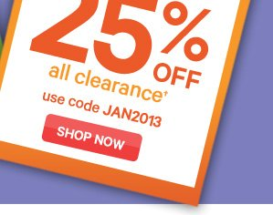 ONLINE ONLY. TAKE 25% OFF all clearance. use code JAN2013. SHOP NOW.