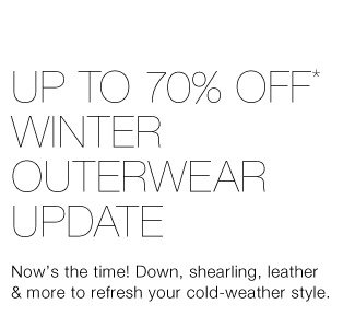 Up To 70% Off* Winter Outerwear Update