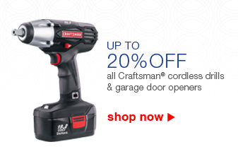 UP TO 20% OFF | all Craftsman(R) cordless drills and garage door openers | shop now